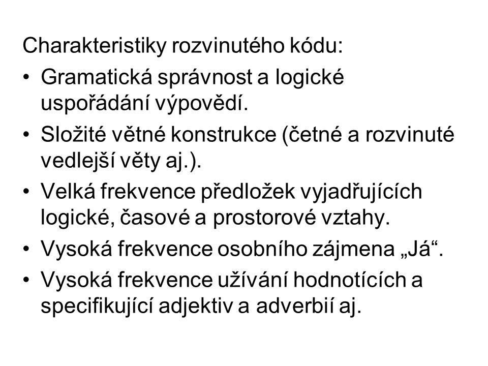 Charakteristiky rozvinutého kódu: Gramatická správnost a logické uspořádání výpovědí. Složité větné konstrukce (četné a rozvinuté vedlejší věty aj.).