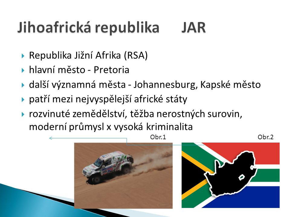  Republika Jižní Afrika (RSA)  hlavní město - Pretoria  další významná města - Johannesburg, Kapské město  patří mezi nejvyspělejší africké státy