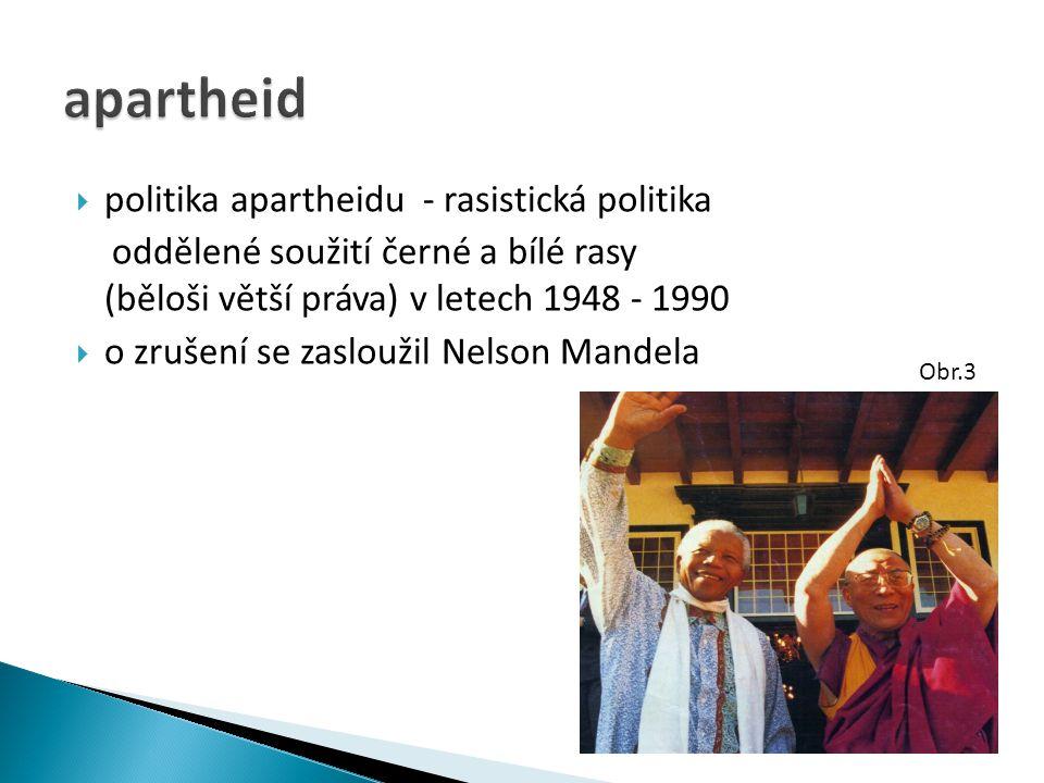  politika apartheidu - rasistická politika oddělené soužití černé a bílé rasy (běloši větší práva) v letech 1948 - 1990  o zrušení se zasloužil Nels
