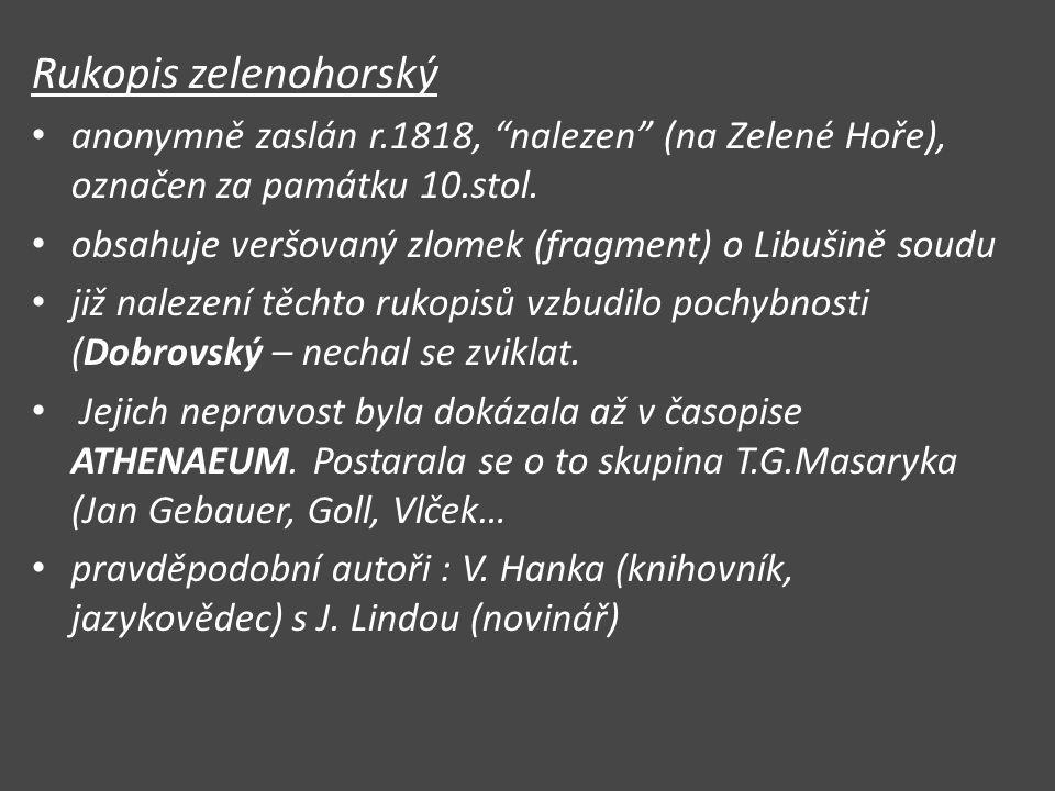 """Rukopis zelenohorský anonymně zaslán r.1818, """"nalezen"""" (na Zelené Hoře), označen za památku 10.stol. obsahuje veršovaný zlomek (fragment) o Libušině s"""