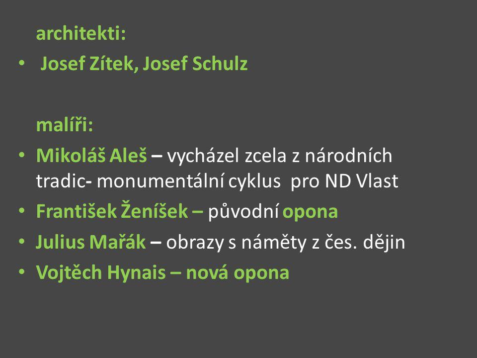 architekti: Josef Zítek, Josef Schulz malíři: Mikoláš Aleš – vycházel zcela z národních tradic- monumentální cyklus pro ND Vlast František Ženíšek – p