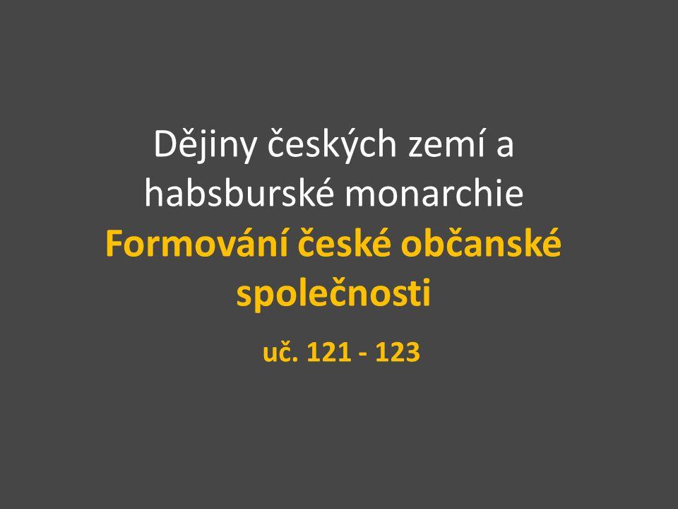 Dějiny českých zemí a habsburské monarchie Formování české občanské společnosti uč. 121 - 123