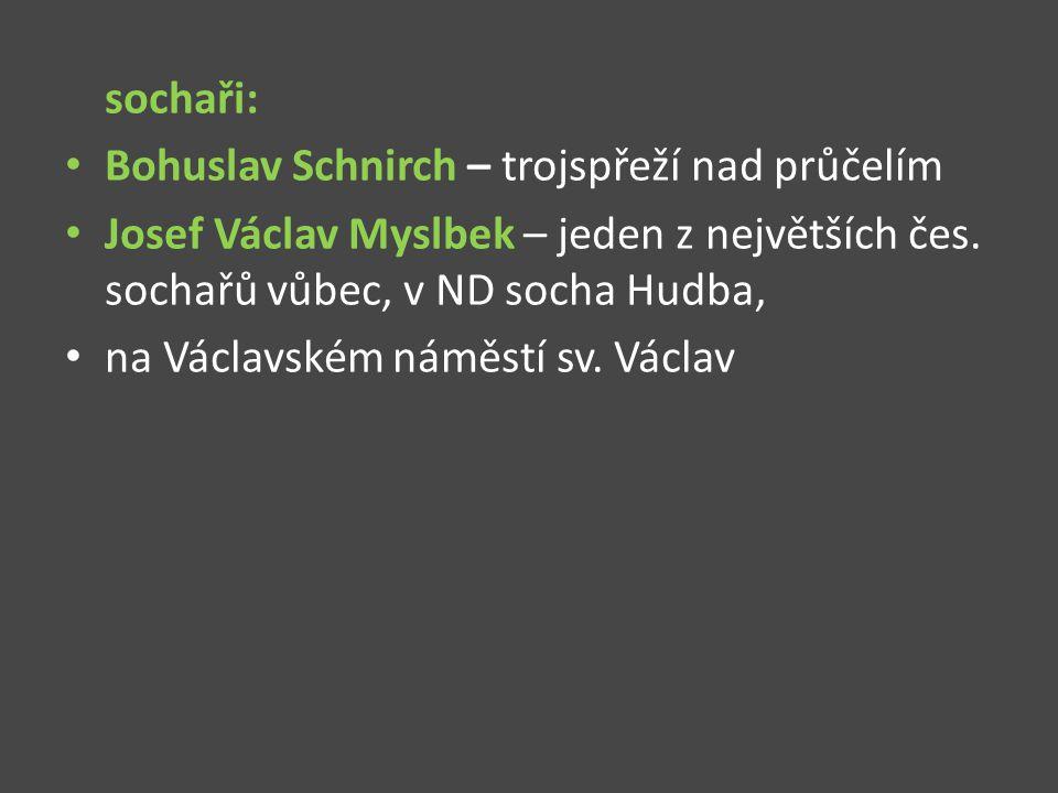 sochaři: Bohuslav Schnirch – trojspřeží nad průčelím Josef Václav Myslbek – jeden z největších čes. sochařů vůbec, v ND socha Hudba, na Václavském nám