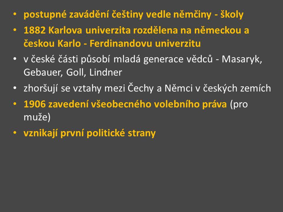 postupné zavádění češtiny vedle němčiny - školy 1882 Karlova univerzita rozdělena na německou a českou Karlo - Ferdinandovu univerzitu v české části p