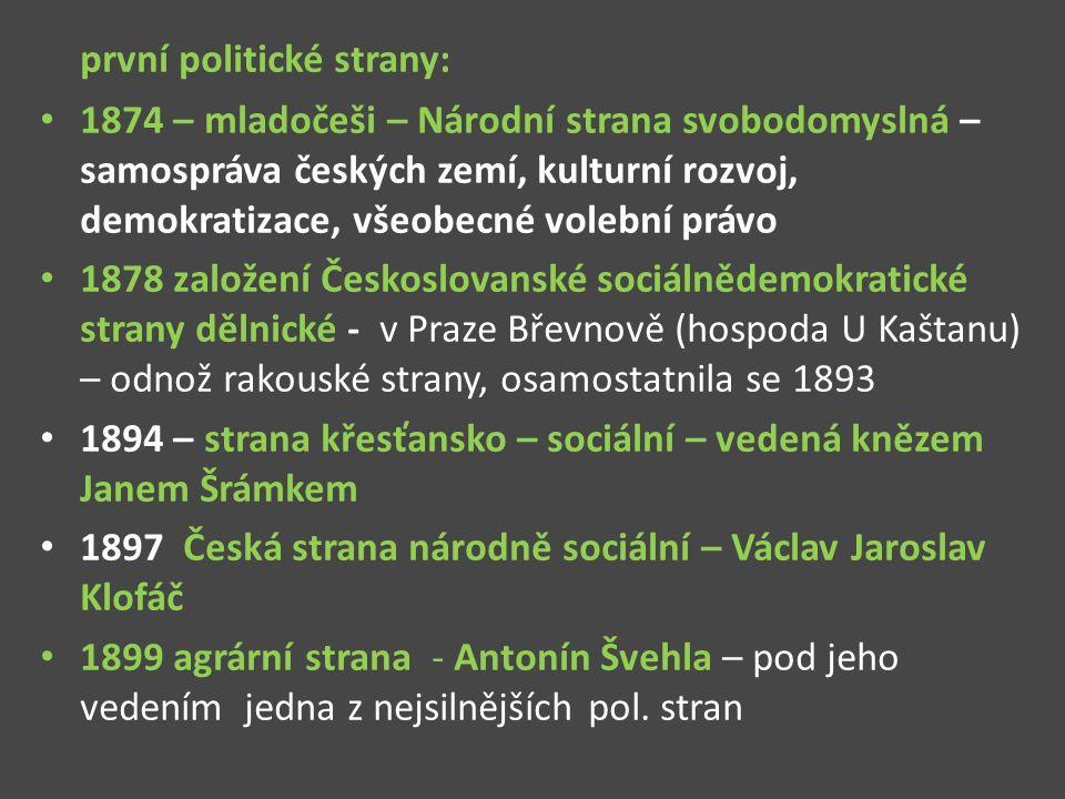 první politické strany: 1874 – mladočeši – Národní strana svobodomyslná – samospráva českých zemí, kulturní rozvoj, demokratizace, všeobecné volební p