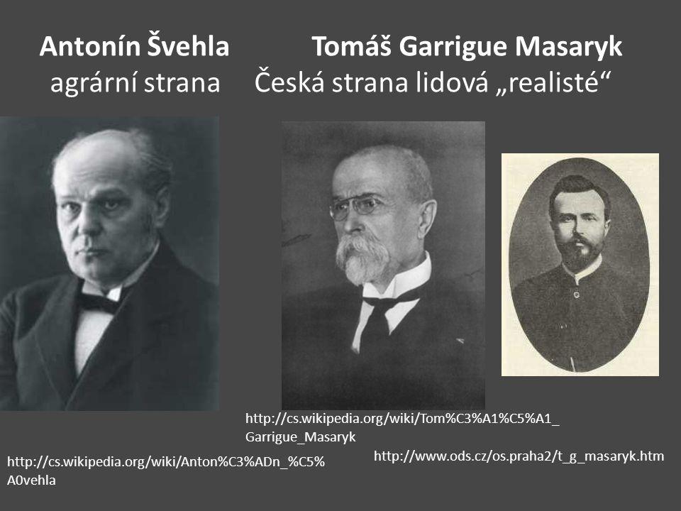 """Antonín ŠvehlaTomáš Garrigue Masaryk agrární stranaČeská strana lidová """"realisté"""" http://cs.wikipedia.org/wiki/Anton%C3%ADn_%C5% A0vehla http://cs.wik"""