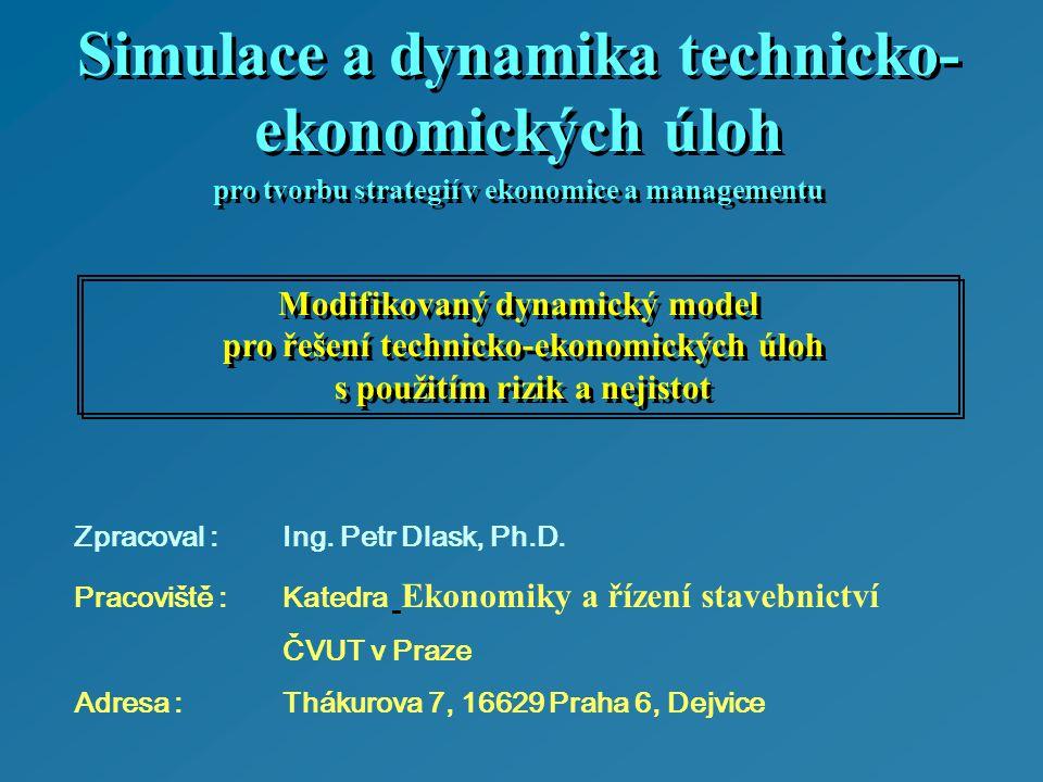 Modifikovaný dynamický model pro řešení technicko-ekonomických úloh s použitím rizik a nejistot Modifikovaný dynamický model pro řešení technicko-ekonomických úloh s použitím rizik a nejistot Zpracoval :Ing.