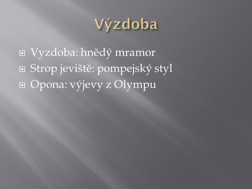  Vyzdoba: hnědý mramor  Strop jeviště: pompejský styl  Opona: výjevy z Olympu
