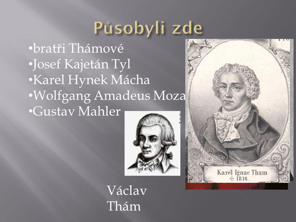 bratři Thámové Josef Kajetán Tyl Karel Hynek Mácha Wolfgang Amadeus Mozart Gustav Mahler Václav Thám