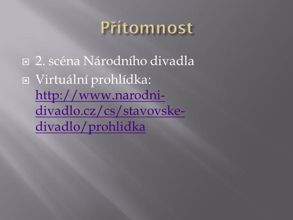  2. scéna Národního divadla  Virtuální prohlídka: http://www.narodni- divadlo.cz/cs/stavovske- divadlo/prohlidka http://www.narodni- divadlo.cz/cs/s