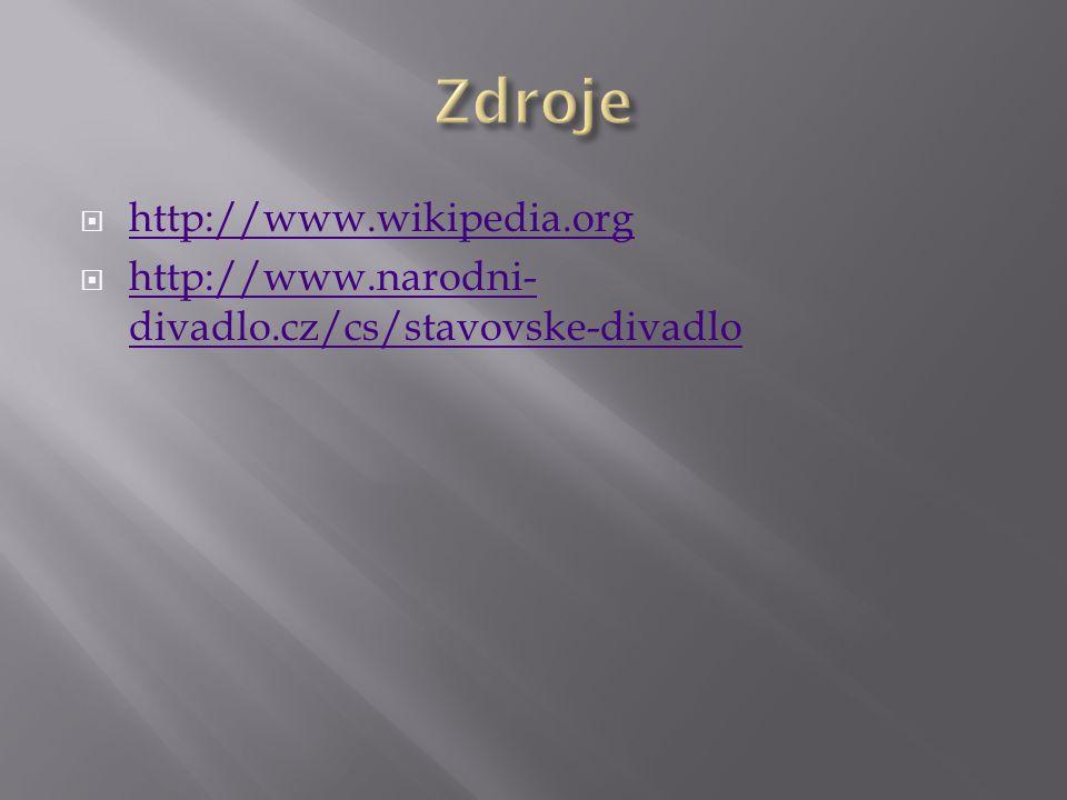  http://www.wikipedia.org http://www.wikipedia.org  http://www.narodni- divadlo.cz/cs/stavovske-divadlo http://www.narodni- divadlo.cz/cs/stavovske-