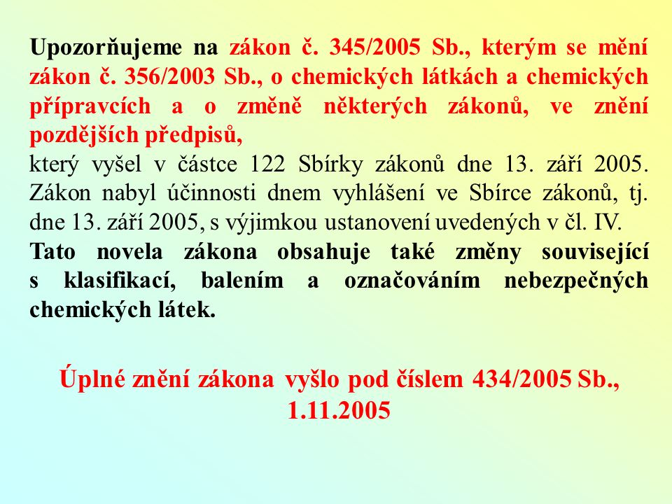 Upozorňujeme na zákon č. 345/2005 Sb., kterým se mění zákon č.