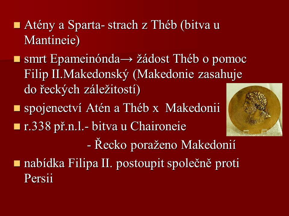 Atény a Sparta- strach z Théb (bitva u Mantineie) Atény a Sparta- strach z Théb (bitva u Mantineie) smrt Epameinónda→ žádost Théb o pomoc Filip II.Mak