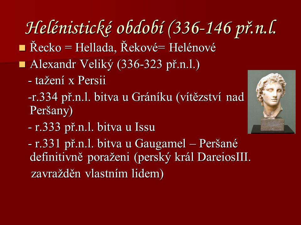 Helénistické období (336-146 př.n.l. Řecko = Hellada, Řekové= Helénové Řecko = Hellada, Řekové= Helénové Alexandr Veliký (336-323 př.n.l.) Alexandr Ve