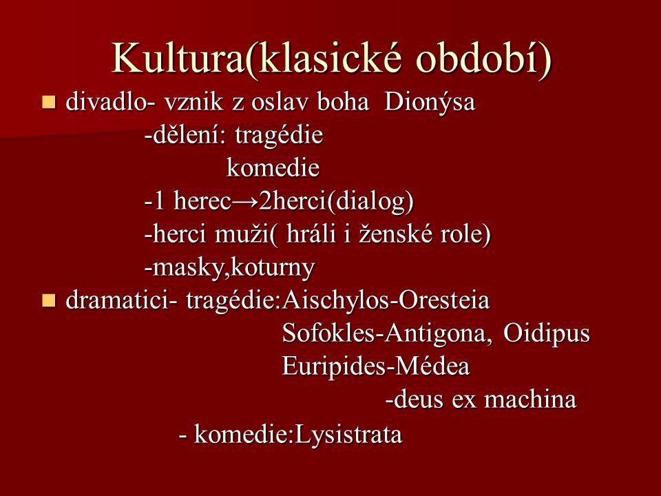 Kultura(klasické období) divadlo- vznik z oslav boha Dionýsa divadlo- vznik z oslav boha Dionýsa -dělení: tragédie -dělení: tragédie komedie komedie -