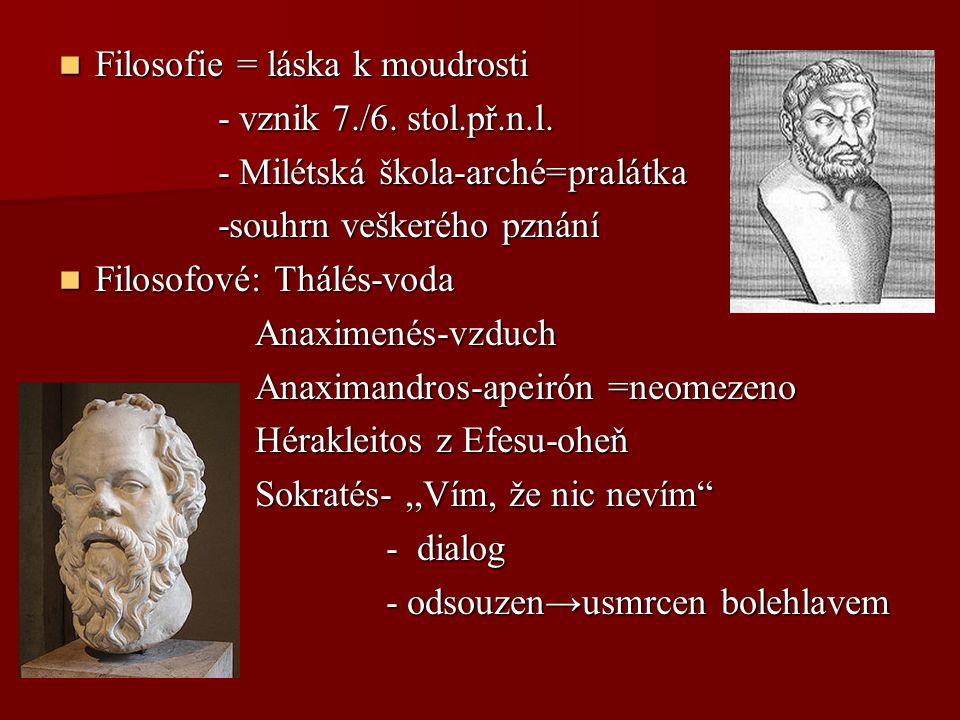 Filosofie = láska k moudrosti Filosofie = láska k moudrosti - vznik 7./6. stol.př.n.l. - vznik 7./6. stol.př.n.l. - Milétská škola-arché=pralátka - Mi
