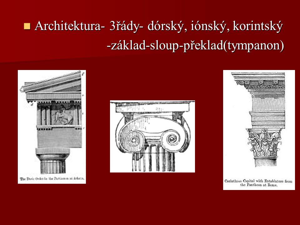 Architektura- 3řády- dórský, iónský, korintský Architektura- 3řády- dórský, iónský, korintský -základ-sloup-překlad(tympanon) -základ-sloup-překlad(ty