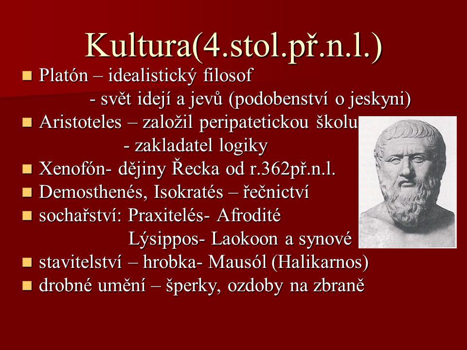 Kultura(4.stol.př.n.l.) Platón – idealistický filosof Platón – idealistický filosof - svět idejí a jevů (podobenství o jeskyni) - svět idejí a jevů (p
