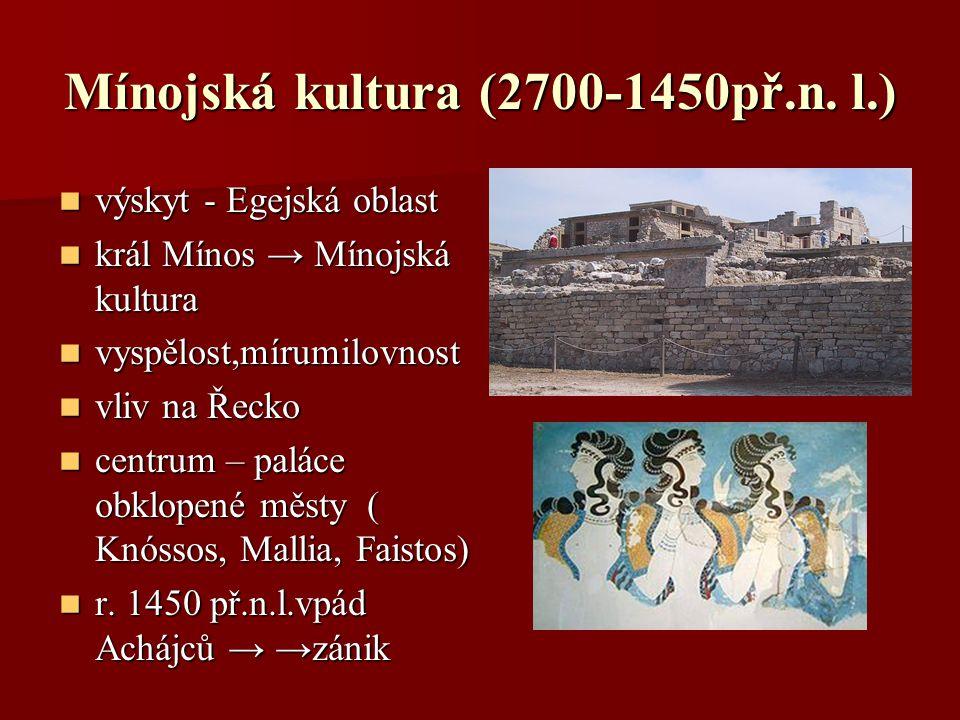 Mínojská kultura (2700-1450př.n. l.) výskyt - Egejská oblast výskyt - Egejská oblast král Mínos → Mínojská kultura král Mínos → Mínojská kultura vyspě