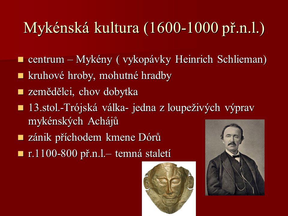 Mykénská kultura (1600-1000 př.n.l.) centrum – Mykény ( vykopávky Heinrich Schlieman) centrum – Mykény ( vykopávky Heinrich Schlieman) kruhové hroby,