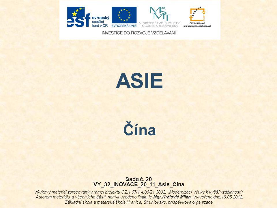 """ASIE Čína Sada č. 20 VY_32_INOVACE_20_11_Asie_Cina Výukový materiál zpracovaný v rámci projektu CZ.1.07/1.4.00/21.3002, """"Modernizací výuky k vyšší vzd"""