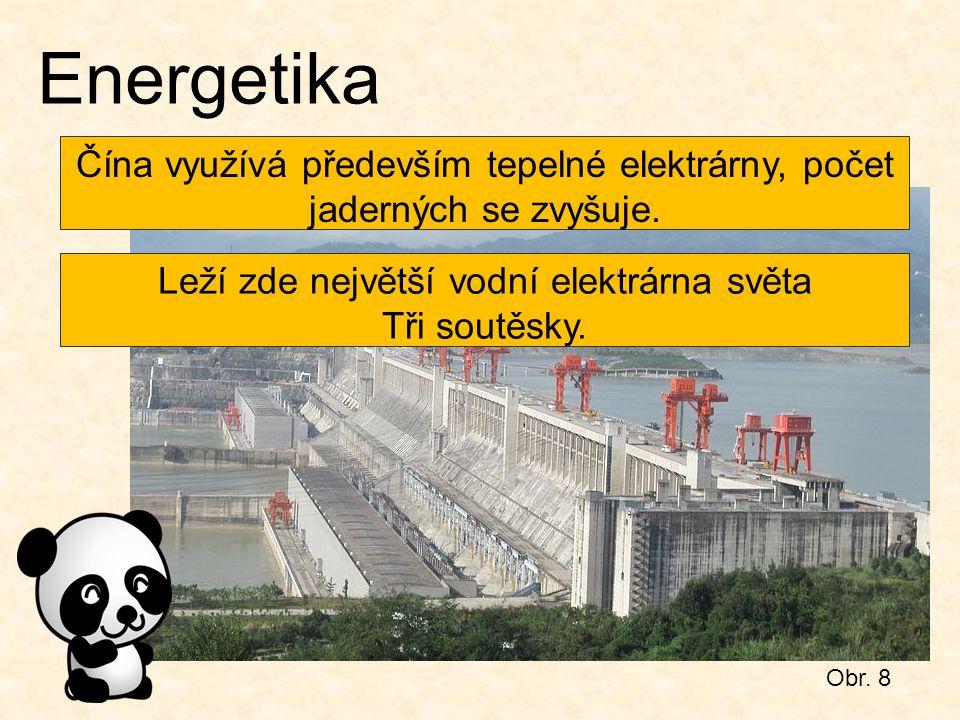 Obr. 8 Energetika Čína využívá především tepelné elektrárny, počet jaderných se zvyšuje. Leží zde největší vodní elektrárna světa Tři soutěsky.