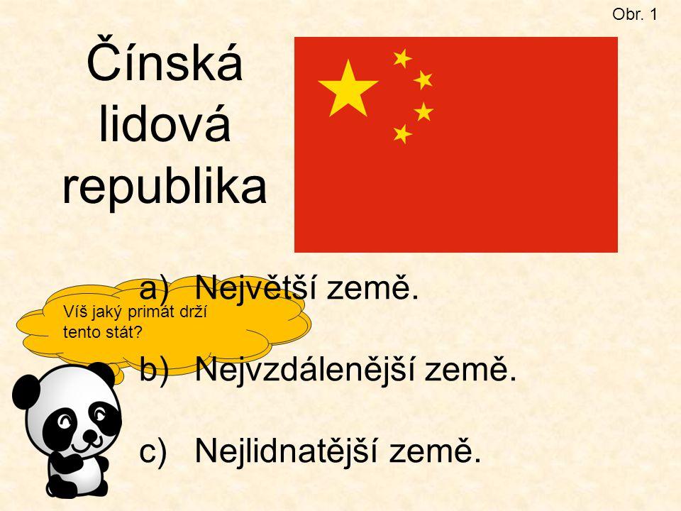 Dnes ti seznámíme s další asijskou velmocí ČÍNOU. Obr. 1 Čínská lidová republika Víš jaký primát drží tento stát? a)Největší země. b)Nejvzdálenější ze