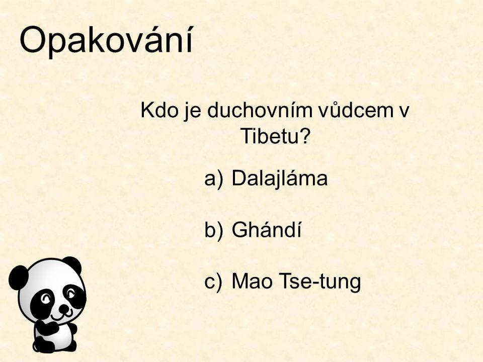 Opakování Kdo je duchovním vůdcem v Tibetu? a)Dalajláma b)Ghándí c)Mao Tse-tung