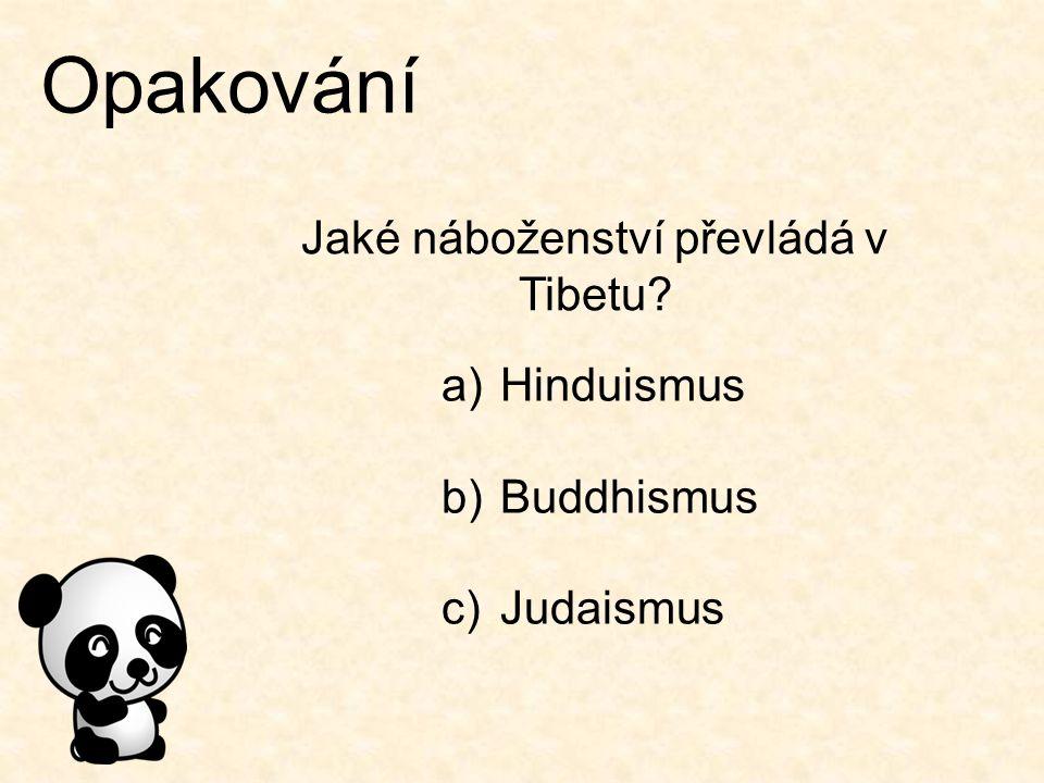 Opakování Jaké náboženství převládá v Tibetu? a)Hinduismus b)Buddhismus c)Judaismus
