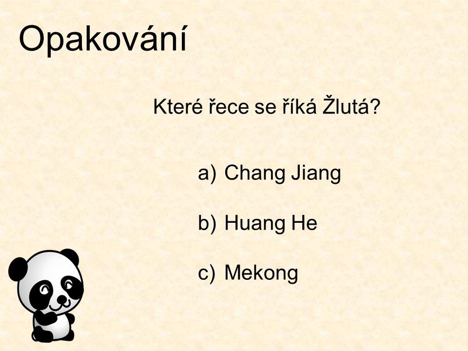 Opakování Které řece se říká Žlutá? a)Chang Jiang b)Huang He c)Mekong