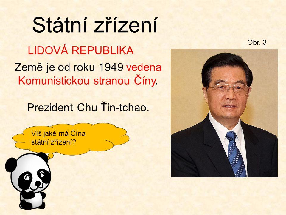 Víš jaké má Čína státní zřízení? Obr. 3 Státní zřízení Země je od roku 1949 vedena Komunistickou stranou Číny. Prezident Chu Ťin-tchao. LIDOVÁ REPUBLI