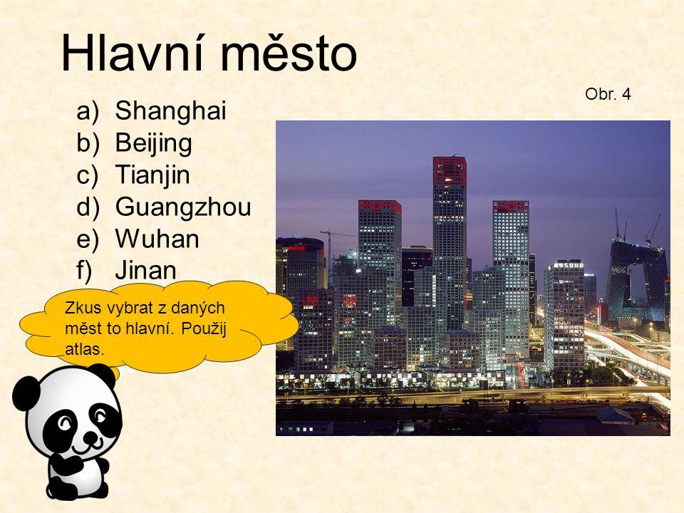 Zkus vybrat z daných měst to hlavní. Použij atlas. Obr. 4 Hlavní město a)Shanghai b)Beijing c)Tianjin d)Guangzhou e)Wuhan f)Jinan