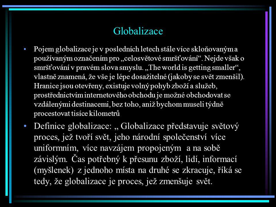"""Globalizace Pojem globalizace je v posledních letech stále více skloňovaným a používaným označením pro """"celosvětové smršťování ."""