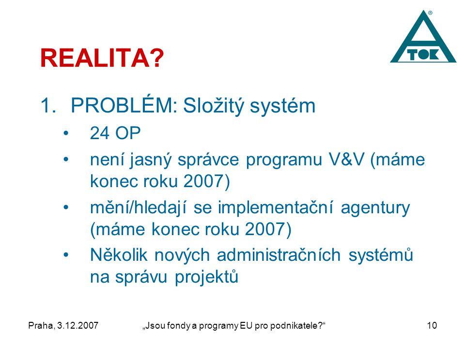"""Praha, 3.12.2007""""Jsou fondy a programy EU pro podnikatele 10 REALITA."""