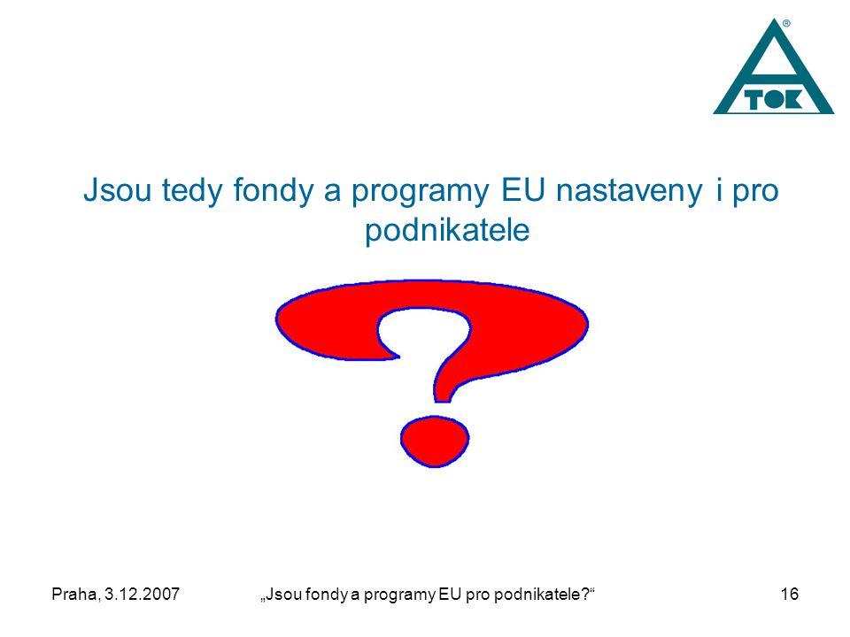 """Praha, 3.12.2007""""Jsou fondy a programy EU pro podnikatele 16 Jsou tedy fondy a programy EU nastaveny i pro podnikatele"""