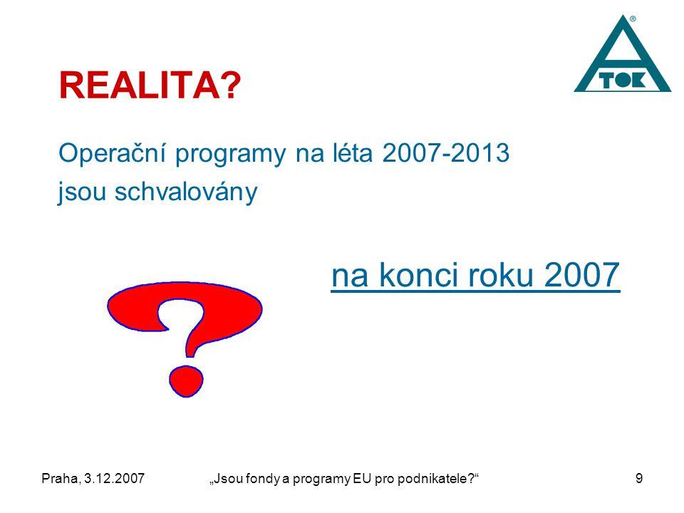"""Praha, 3.12.2007""""Jsou fondy a programy EU pro podnikatele 9 REALITA."""