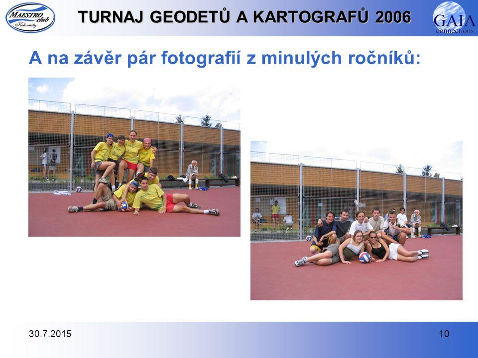 30.7.201510 TURNAJ GEODETŮ A KARTOGRAFŮ 2006 A na závěr pár fotografií z minulých ročníků: