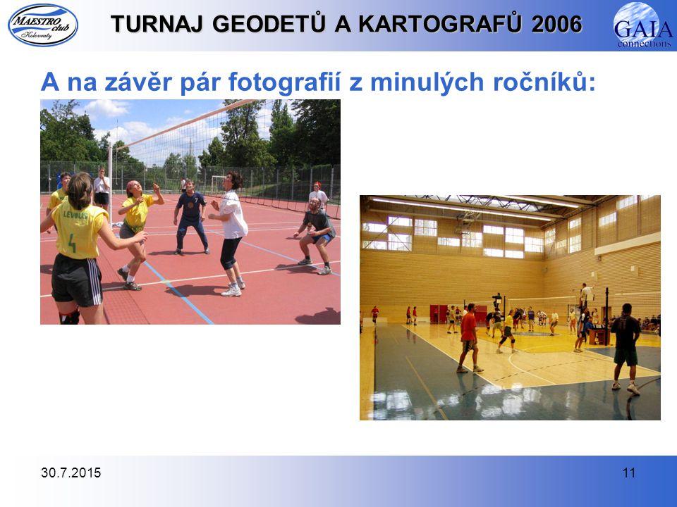 30.7.201511 TURNAJ GEODETŮ A KARTOGRAFŮ 2006 A na závěr pár fotografií z minulých ročníků: