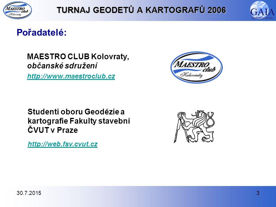 30.7.20153 TURNAJ GEODETŮ A KARTOGRAFŮ 2006 Pořadatelé: MAESTRO CLUB Kolovraty, občanské sdružení http://www.maestroclub.cz http://www.maestroclub.cz