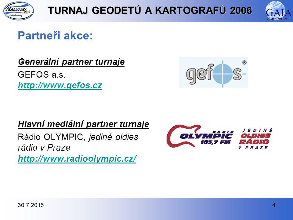 30.7.20154 TURNAJ GEODETŮ A KARTOGRAFŮ 2006 Partneři akce: Generální partner turnaje GEFOS a.s. http://www.gefos.cz http://www.gefos.cz Hlavní mediáln