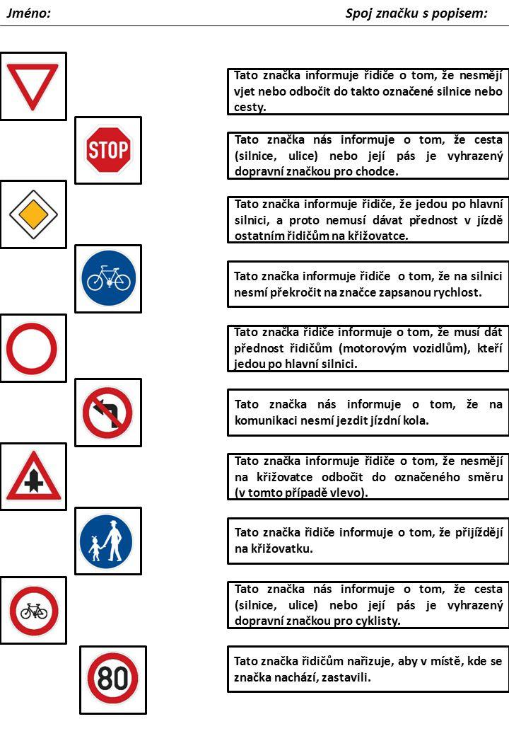 Jméno: Spoj značku s popisem: Tato značka nás informuje o tom, že cesta (silnice, ulice) nebo její pás je vyhrazený dopravní značkou pro chodce. Tato