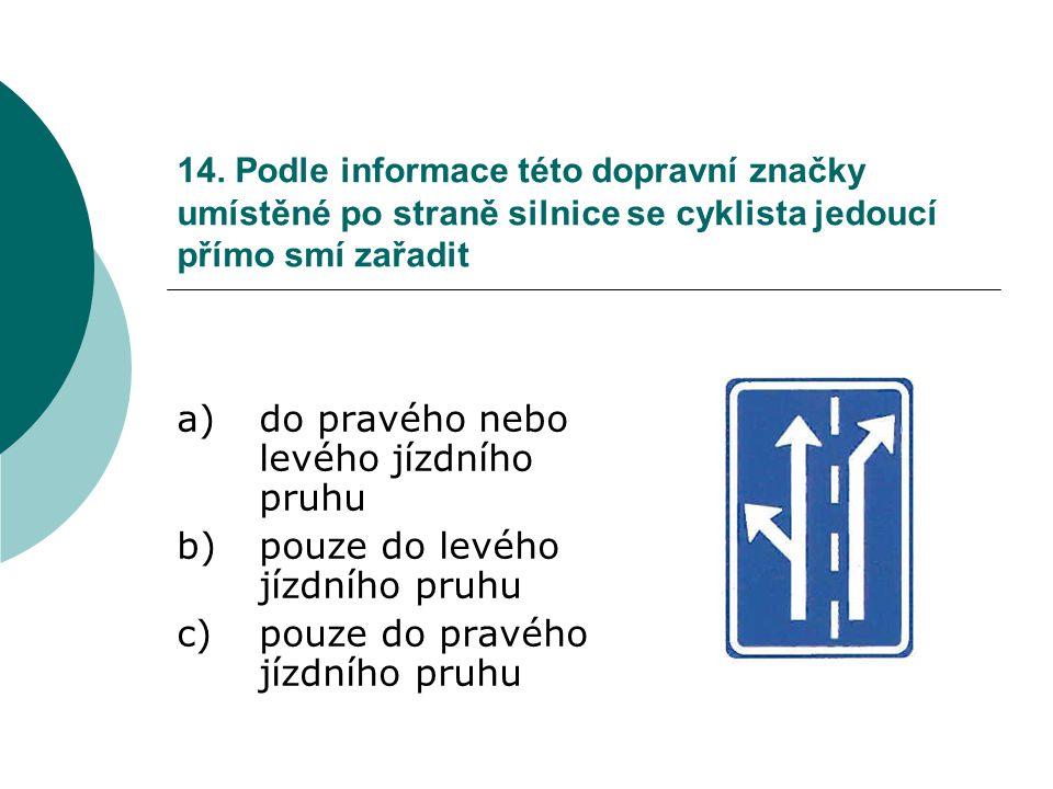 14. Podle informace této dopravní značky umístěné po straně silnice se cyklista jedoucí přímo smí zařadit a)do pravého nebo levého jízdního pruhu b)po