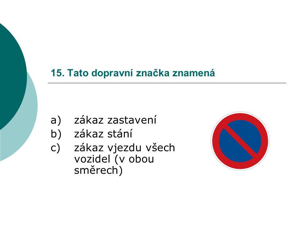 15. Tato dopravní značka znamená a)zákaz zastavení b)zákaz stání c)zákaz vjezdu všech vozidel (v obou směrech)