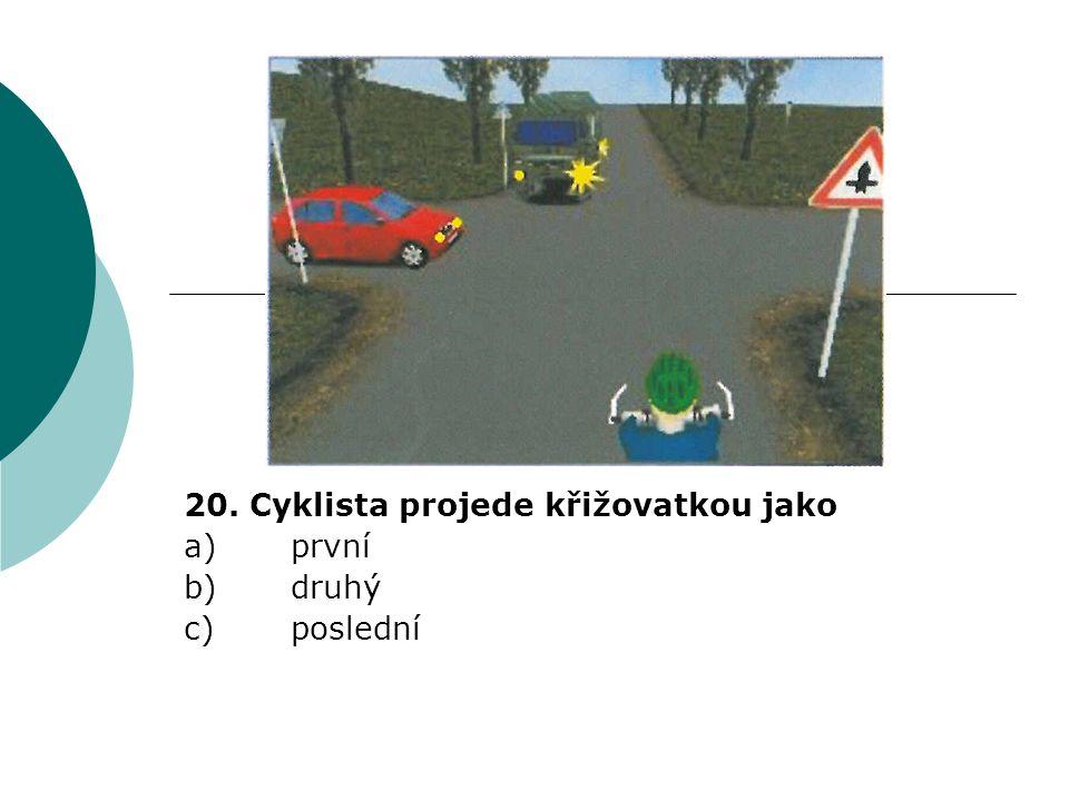 20. Cyklista projede křižovatkou jako a)první b)druhý c)poslední