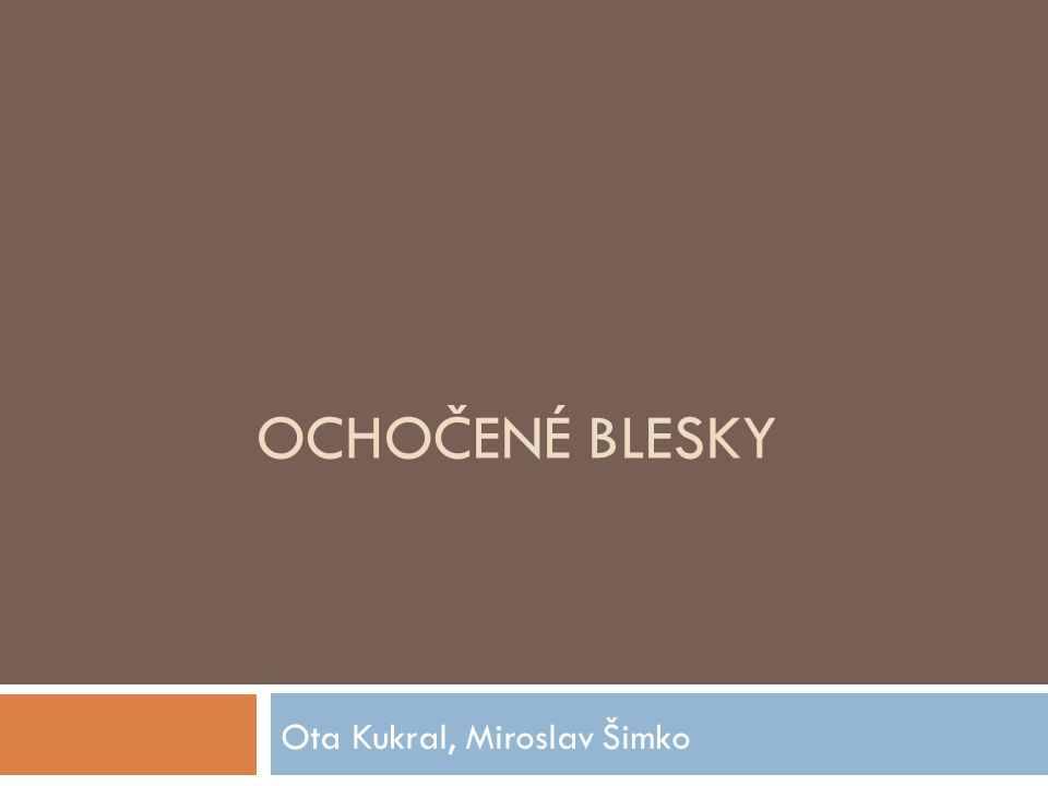 OCHOČENÉ BLESKY Ota Kukral, Miroslav Šimko