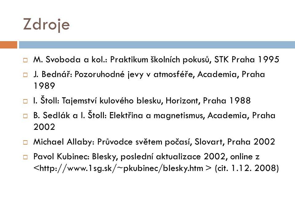 Zdroje  M. Svoboda a kol.: Praktikum školních pokusů, STK Praha 1995  J. Bednář: Pozoruhodné jevy v atmosféře, Academia, Praha 1989  I. Štoll: Taje