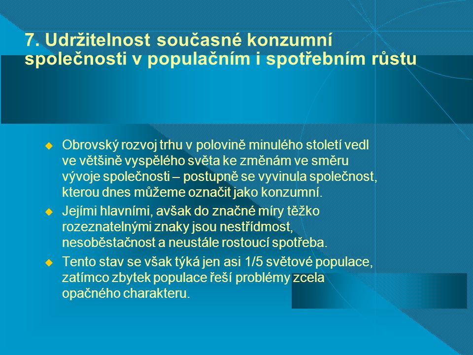7. Udržitelnost současné konzumní společnosti v populačním i spotřebním růstu  Obrovský rozvoj trhu v polovině minulého století vedl ve většině vyspě