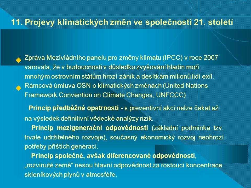 11. Projevy klimatických změn ve společnosti 21. století  Zpráva Mezivládního panelu pro změny klimatu (IPCC) v roce 2007 varovala, že v budoucnosti