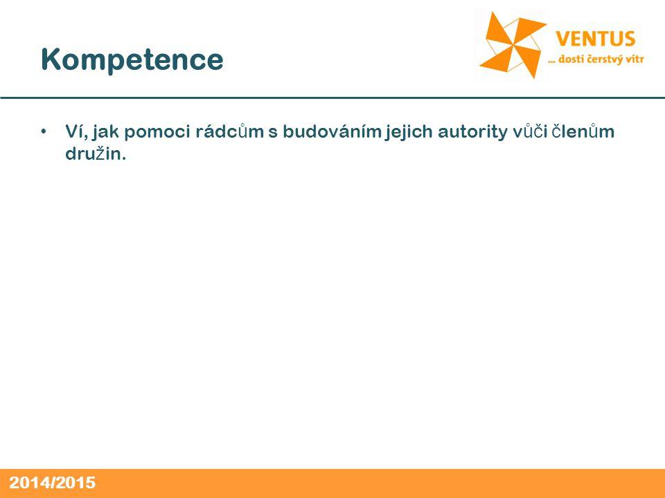 2014/2015 Kompetence Ví, jak pomoci rádc ů m s budováním jejich autority v ůč i č len ů m dru ž in.