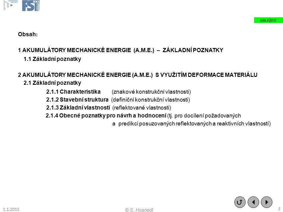 Obsah : 1 AKUMULÁTORY MECHANICKÉ ENERGIE (A.M.E.) – ZÁKLADNÍ POZNATKY 1.1 Základní poznatky 2 AKUMULÁTORY MECHANICKÉ ENERGIE (A.M.E.) S VYUŽITÍM DEFOR